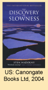 The Discovery of Slowness (Die Entdeckung der Langsamkeit) by Sten Nadolny, translated from German by Ralph Freedman, reprint US: Canongate Books Ltd, 2004